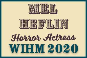 Mel Heflin – Horror Actress – WIHM 2020