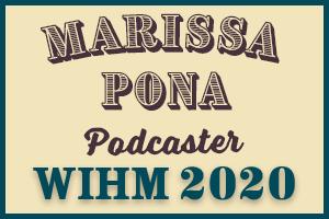 Marissa Pona – Podcaster – WIHM 2020