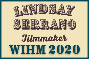 Lindsay Serrano – Filmmaker – WIHM 2020