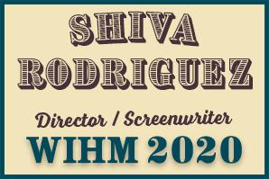 Shiva Rodriguez – Writer / Director – WIHM 2020