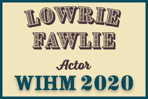 Lowrie Fawley – Actor / Producer / Festival Host – WIHM 2020