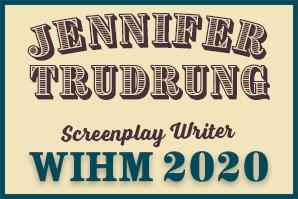 Jennifer Trudrung – Screenplay Writer – WIHM 2020