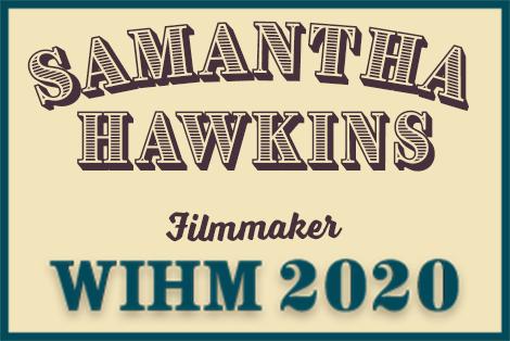 Samantha Hawkins – Filmmaker / Actor – WIHM 2020