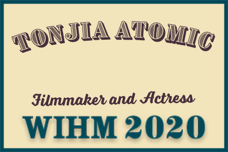 Tonjia Atomic – Filmmaker and Actress – WIHM 2020
