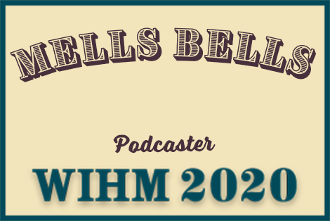 Mells Bells – Podcaster – WIHM 2020