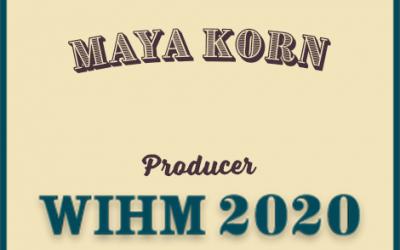 Maya Korn – Producer – WIHM 2020