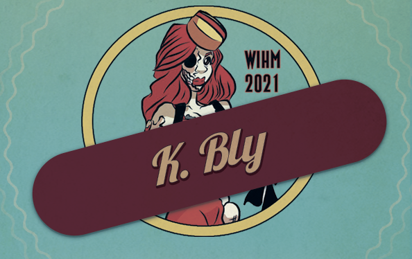 K. Bly – Podcaster and Writer – WIHM 2021